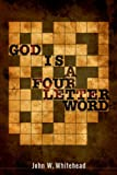 God Is A Four Letter Word, Whitehead, John W., 0977233146