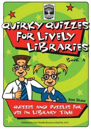 Read Online Quirky Quizzes for Lively Libraries: Book A: Quizzes and Puzzles for Use in Library Time ebook