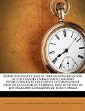 Constituciones y Reglas para la Congregación de Estudiantes en Facultades Mayores Establecida en el Colegio de la Compañia de Jesus de la Cuidad de V, , 1175671304