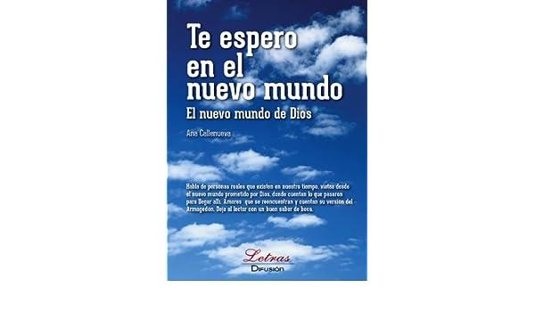 Amazon.com: Te espero en el nuevo mundo (Spanish Edition) eBook: Ana callenueva, Difusión Letras: Kindle Store