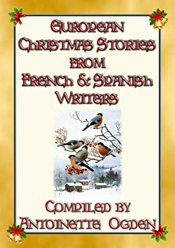 - EUROPEAN CHRISTMAS STORIES from French and Spanish writers: 15 European Christmas Stories