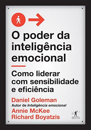 O Poder da Inteligência Emocional. Como Liderar com Sensibilidade e Eficiência
