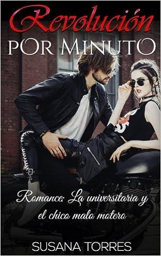 Revolución por Minuto: Romance: La universitaria y el chico malo motero Romance Juvenil: Amazon.es: Susana Torres: Libros