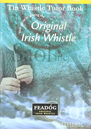 Irish Tin Whistle Tutor (Tin Whistle Tutor Book - Your Guide to Playing the Original Irish Whistle)