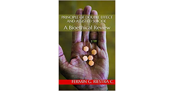 Principle of Double Effect and Assisted Suicide: A Bioethical Review (English Edition) eBook: Fermin G. Riestra C.: Amazon.com.mx: Tienda Kindle