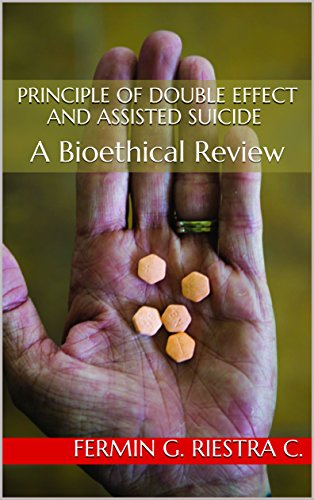 Principle of Double Effect and Assisted Suicide: A Bioethical Review (English Edition) de