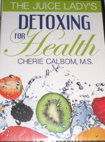 The Juice Lady's Detoxing for Health Cherie Calbom