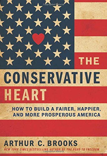 The Conservative Heart How to Build a Fairer Happier and More Prosperous America