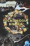 Escatología Bíblica: Descubriendo lo oculto en lo revelado (Spanish Edition)