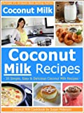 Coconut Milk Recipes - Simple, Easy and Delicious Coconut Milk Recipes (Coconut Milk, Coconut Milk Recipes, Coconut Recipes Book 4)