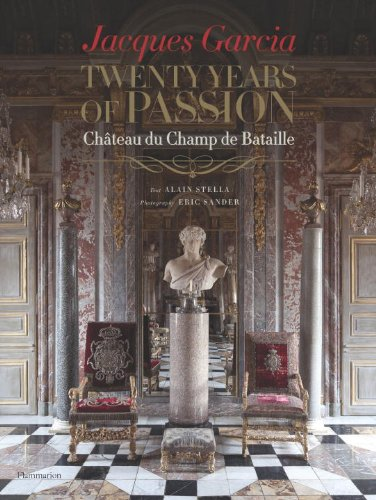 Jacques Garcia: Twenty Years of Passion: Chateau du Champ de Bataille by imusti