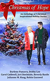 Christmas of Hope: An Anthology of 7 Christian Inspirational Holiday Stories by [Panzera, Darlene, Lee, Debby, Caldwell, Carol, Stockdale, Jeri, Basile, Beverly, Haag, Julianne M., Gueswel, Robin]