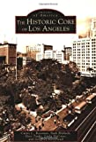 img - for The Historic Core of Los Angeles (Images of America: California) by Curtis C. Roseman (2004-11-16) book / textbook / text book