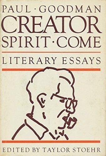 Creator Spirit Come! : The Literary Essays of Paul Goodman - Taylor Stoehr; Paul Goodman
