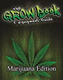 The Grow Book & Equipment Guide MArijuana Edition by The Grow Boss (2015-05-03)