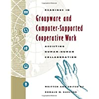 Readings in Groupware and Computer-Supported Cooperative Work: Assisting Human-Human Collaboration