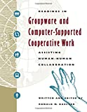 Readings in Groupware and Computer-Supported Cooperative Work: Assisting Human-Human Collaboration (The Morgan Kaufmann Series in Interactive Technologies)