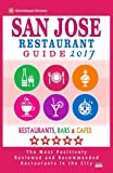San Jose Restaurant Guide 2017: Best Rated Restaurants in San Jose, California - 500 Restaurants, Bars and Cafés recommended for Visitors, (Guide 2017)