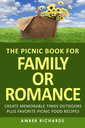 the-picnic-book-for-family-or-romance-create-memorable-times-outdoors-plus-favorite-picnic-food-reci