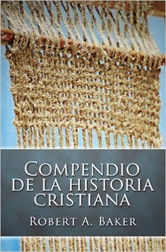 Compendio de la Historia Cristiana (Spanish Edition) by Robert Andrew Baker (2003-08-01)