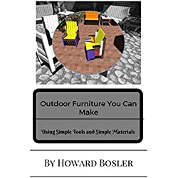 Outdoor Furniture You Can Make: Using Simple Tools and Simple Materials