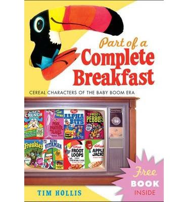 Read Online By Tim Hollis Part of a Complete Breakfast: Cereal Characters of the Baby Boom Era (1st First Edition) [Hardcover] pdf