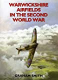 Warwickshire Airfields in the Second World War (British Airfields of World War II), Graham Smith, 1853068675