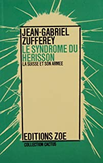 Le syndrome du hérisson : la Suisse et son armée, Zufferey, Jean-Gabriel