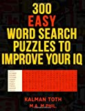 300 Easy Word Search Puzzles to Improve Your IQ, Kalman Toth M.A. M.PHIL., 1494971658