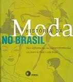 História da Moda no Brasil. Das Influências às Autorreferências