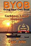 Caribbean Island Hopping: Cruising The Caribbean on a frugal budget (Bring Your Own Boat) (Volume 2) by Capt John C Wright (2013-09-01)
