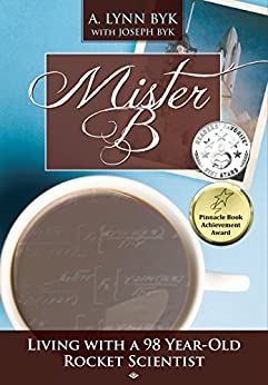 Mister B: Living With a 98-Year-Old Rocket Scientist by [Byk, A. Lynn, Byk, Joseph]