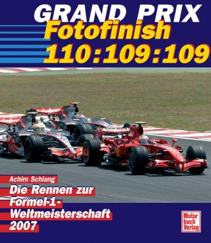 Grand Prix 2007 - Fotofinish 110:109:109: Die Rennen zur Formel-1-Weltmeisterschaft