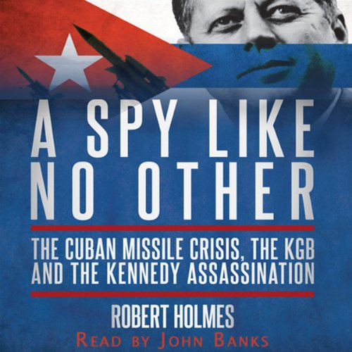 A Spy Like No Other: The Cuban Missile Crisis, The KGB And The Kennedy Assassination by Spokenworld Audio/Ladbroke Audio Ltd