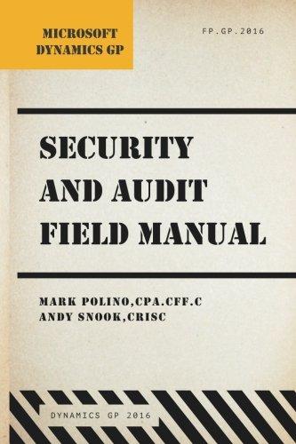 Microsoft Dynamics GP Security and Audit Field Manual: Dynamics GP 2016