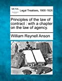 Principles of the law of contract : with a chapter on the law of Agency, William Reynell Anson, 1240139462