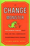 The Change Monster: The Human Forces That Fuel or Foil Corporate Transformation and Change