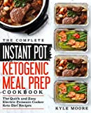 The Complete Instant Pot Ketogenic Meal Prep Cookbook: The Quick and Easy Electric Pressure Cooker Keto Diet Recipes (Instant Pot Recipes)