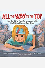All the Way to the Top: How One Girl's Fight for Americans with Disabilities Changed Everything Kindle Edition