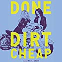 Done Dirt Cheap Audiobook by Sarah Nicole Lemon Narrated by Natasha Soudek