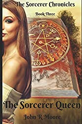 The Sorcerer Queen: The Sorcerer Chronicles Book Three
