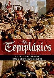 Os Templários - A Lenda E O Legado Dos Guerreiros De Deus