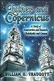 Luther and Copernicus, William H. Traugott, 1607039079