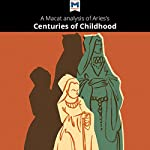 A Macat Analysis of Aries's Centuries of Childhood | Eva-Marie Prag,Dr. Joseph Tendler
