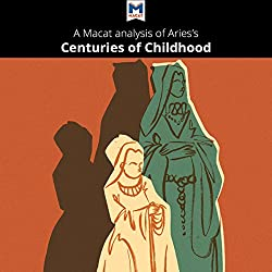 A Macat Analysis of Aries's Centuries of Childhood