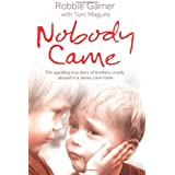 Nobody Came: The Appalling True Story of Brothers Cruelly Abused in a Jersey Care Home