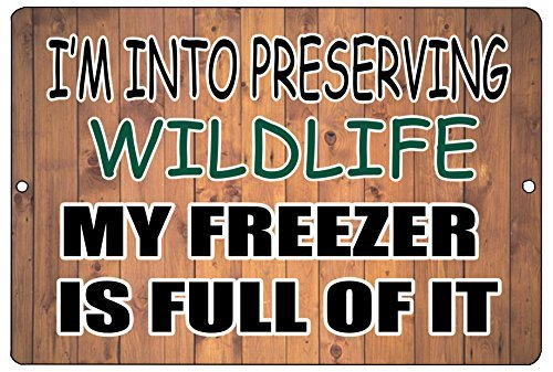 Metal Tin Sign 8x12 inch Wall Decor Man Cave Bar I'm INto Preserving Wildlife My Freezer is Full of It Hunt ()