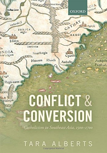 Conflict and Conversion: Catholicism in Southeast Asia, 1500-1700 by Oxford University Press