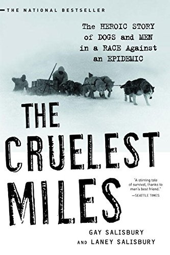 The Cruelest Miles: The Heroic Story of Dogs and Men in a Race Against an Epidemic by Gay Salisbury - Salisbury In Shopping
