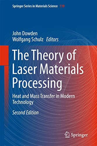 The Theory of Laser Materials Processing: Heat and Mass Transfer in Modern Technology (Springer Series in Materials - Optical Keyhole